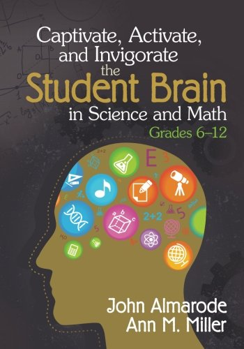 (Captivate, Activate, and Invigorate the Student Brain in Science and Math, Grades 6-12)