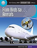 From Birds to... Aircraft (21st Century Skills Innovation Library: Innovations from Nature)