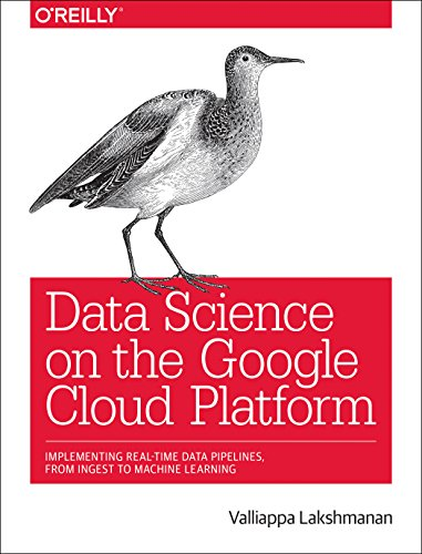 Data Science On The Google Cloud Platform  Implementing End To End Real Time Data Pipelines  From Ingest To Machine Learning