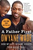 A Father First, Dwyane Wade, 006213616X