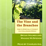 The Vine and the Branches: How to Spiritually Connect in a Challenging World | Bryan Holmes,Maggie McSpedon