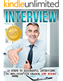 INTERVIEW: 12 Steps To Successful Job Interviews To End Your Job Search, Get Hired (Finding A Job, Google Interview, Interview Skills, Interview Questions, Career Change, Job Interview, Negotiation)