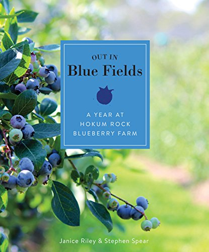 Out in Blue Fields: A Year at Hokum Rock Blueberry Farm (In Trees Ri Christmas)