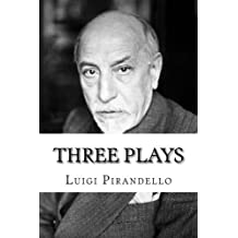 Three Plays: 'Six Characters in Search of an Author', 'Henry IV', 'Right You Are (If You Think So!)'