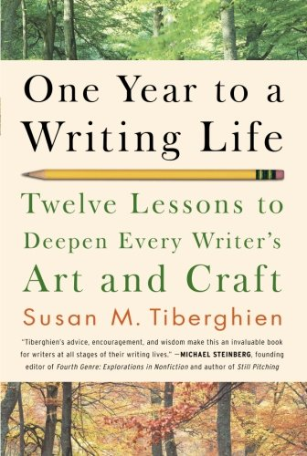 One Year Life - One Year to a Writing Life: Twelve Lessons to Deepen Every Writer's Art and Craft