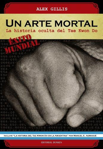 Un arte mortal. La historia oculta del Tae Kwon Do. (Deporte - Historia)