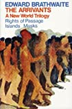 The Arrivants: A New World Trilogy--Rights of Passage / Islands / Masks