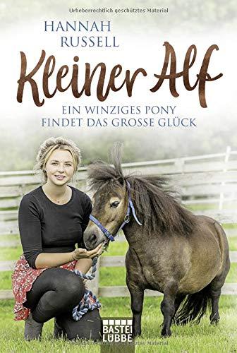 Kleiner Alf: Ein winziges Pony findet das große Glück Taschenbuch – 26. Oktober 2018 Hannah Russell Ulrike Strerath-Bolz 3404610105 Belletristik / Biographien