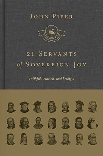 21 Servants of Sovereign Joy: Faithful, Flawed, and Fruitful (Swans Are Not ()