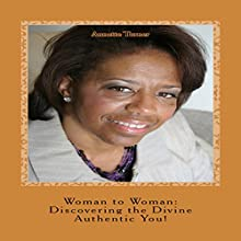 Woman to Woman: Discovering the Divine Authentic You! Audiobook by Annette P. Turner Narrated by Rosie Wolf Williams