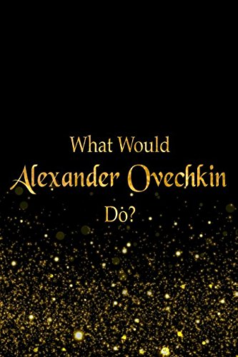 what-would-alexander-ovechkin-do-black-and-gold-alexander-ovechkin-notebook