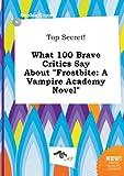 download ebook top secret! what 100 brave critics say about frostbite: a vampire academy novel pdf epub