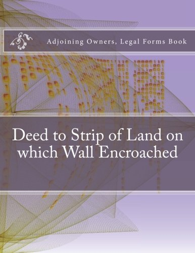 Deed to Strip of Land on which Wall Encroached: Adjoining Owners, Legal Forms Book