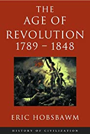 Age Of Revolution: 1789-1848 (History of Civilization) (English Edition)