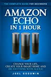 img - for Amazon Echo in 1 Hour: The Complete Guide for Beginners - Change Your Life, Create Your Smart Home and Do Anything with Alexa! book / textbook / text book