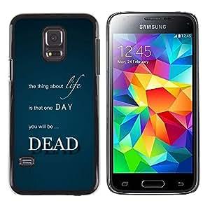 TopCaseStore / la caja del caucho duro de la cubierta de protección de la piel - Life Thing Dead Death Quote Inspirational - Samsung Galaxy S5 Mini, SM-G800, NOT S5 REGULAR!