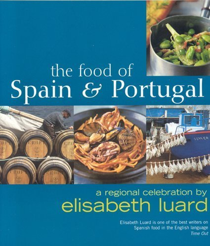 The Food of Spain and Portugal: A Regional Celebration by Elisabeth Luard