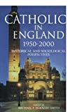 img - for Catholics in England 1950-2000: Historical and Sociological Perspectives by Michael Hornsby-Smith (1999-01-12) book / textbook / text book