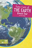 Take Care of the Earth Every Day, Tammy Gagne, 1607535211