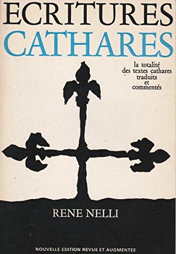 Ecritures Cathares. La totalité des textes cathares traduits et commentés
