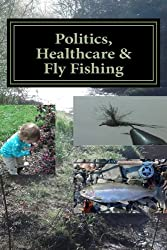 Politics, Healthcare & Fly Fishing