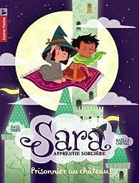 Sara, apprentie sorcière, tome 2 : Prisonnier au château par Maëlle Cheval