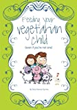 Feeding Your Vegetarian Child (Even If You're Not One), Cheryl Symmes, 1466240067