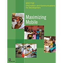 Information and Communications for Development 2012: Maximizing Mobile