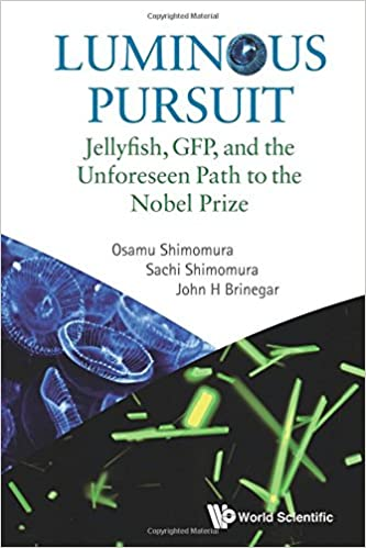 Luminous Pursuit: Jellyfish, Gfp, And The Unforeseen Path To The Nobel Prize 1st Edition
