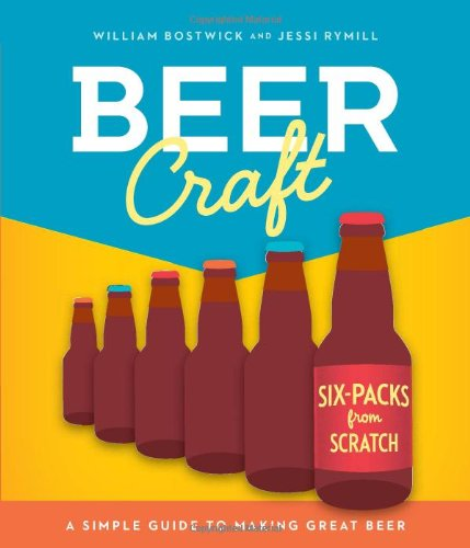 Beer Craft: A Simple Guide to Making Great Beer by William Bostwick, Jessi Rymill