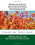 Managerial Accounting Workbook, Larry Walther, 1492704253