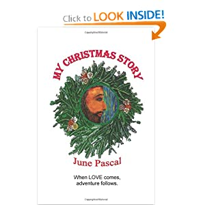 My Christmas Story: When Love comes, adventure follows. June L. Pascal