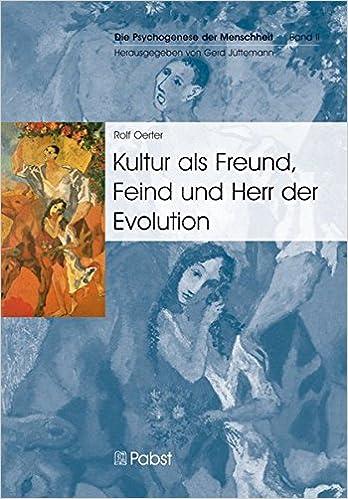 Kultur Als Freund Feind Und Herr Der Evolution Die Psychogenese Der