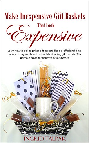 Make Inexpensive Gift Baskets That Look Expensive (Inexpensive Gift Baskets)