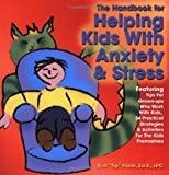 The Handbook for Helping Kids with Anxiety and Stress: Featuring Tips...