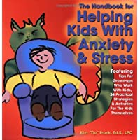 The Handbook for Helping Kids with Anxiety and Stress: Featuring Tips for Grown-Ups...
