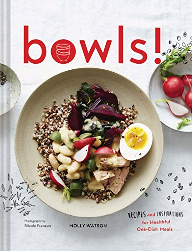 Bowls!: Recipes and Inspirations for Healthful One-Dish Meals by Molly Watson