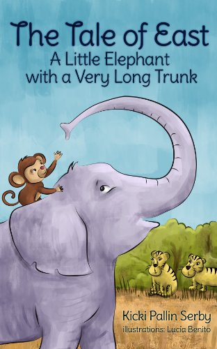 Children's Book: The Tale of East - A Little Elephant with a  Very Long Trunk (Ages 4-8) by [Serby, Kicki Pallin]
