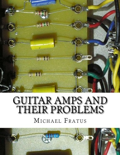 (Guitar Amps and Their Problems: A table-format of problems and solutions (Volume 1))