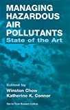 Managing Hazardous Air Pollutants : State of the Art, Chow, Winston, 0873718666