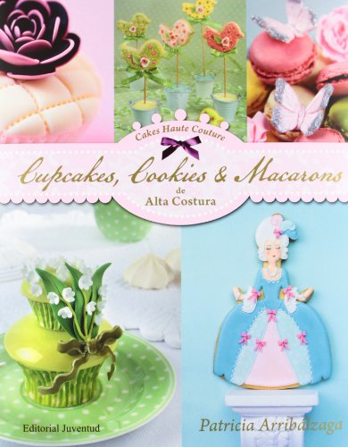 Cupcakes, Cookies & Macarons de alta costura (Spanish Edition) by Patricia Arribalzaga