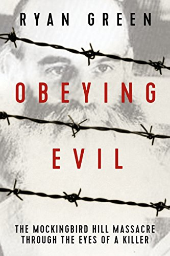 Obeying Evil: The Mockingbird Hill Massacre Through the Eyes of a Killer (True Crime)