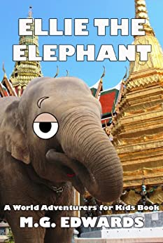 Ellie the Elephant (Photo Edition) (World Adventurers for Kids Book 2) by [Edwards, M.G.]
