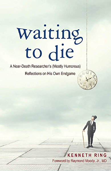 Waiting To Die A Near Death Researcher S Mostly Humorous Reflections On His Own Endgame Ebook Ring Kenneth Amazon Ca Kindle Store