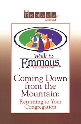 Coming Down from the Mountain: Returning to Your Congregation (Walk to Emmaus) (The Emmaus Library Series)
