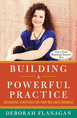 Building a Powerful Practice: Successful Strategies for Your Wellness ()