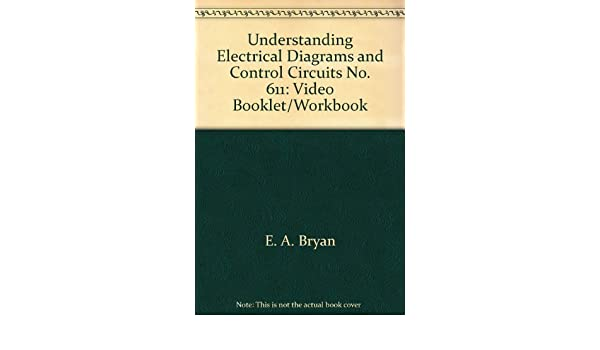 Understanding Electrical Diagrams and Control Circuits No. 611 ... on wiring diagram, networking diagrams, understanding engineering drawings, understanding electrical drawings, electronic circuit diagrams, understanding electrical wiring, understanding organizational charts, data flow diagram, network analysis, digital electronics, block diagram, function block diagram, one-line diagram, integrated circuit layout, circuit design, understanding electrical symbols, wiring diagrams, understanding electrical prints, understanding electrical floor plans, understanding blueprints,