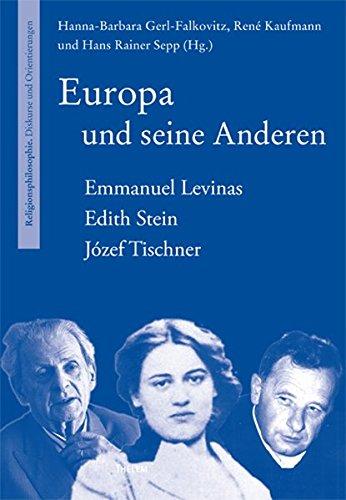 Europa und seine Anderen: Emmanuel Levinas - Edith Stein - Józef Tischner (Religionsphilosophie)