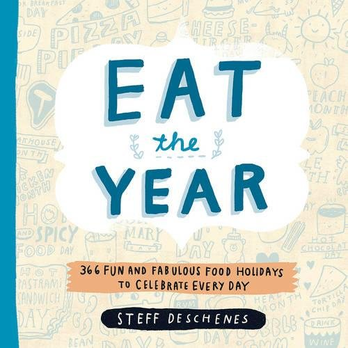 Eat the Year: 366 Fun and Fabulous Food Holidays to Celebrate Every Day Eat Fabulous Food