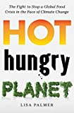 img - for Hot, Hungry Planet: The Fight to Stop a Global Food Crisis in the Face of Climate Change book / textbook / text book